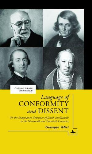 Language of Conformity and Dissent: On the Imaginative Grammar of Jewish Intellectuals in the Nineteenth and Twentieth Centuries (Hardback)