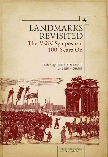 Landmarks Revisited: The Vekhi Symposium One Hundred Years On - Cultural Revolutions: Russia in the Twentieth Century (Hardback)