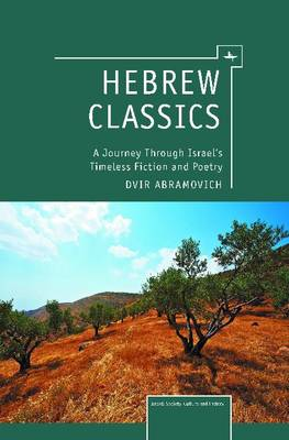 Hebrew Classics: A Journey Through Israel's Timeless Fiction and Poetry - Israel: Society, Culture, and History (Paperback)