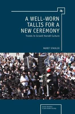 A Well-Worn Tallis for a New Ceremony: Trends in Israeli Haredi Culture - Jewish Identity in Post-Modern Society (Paperback)