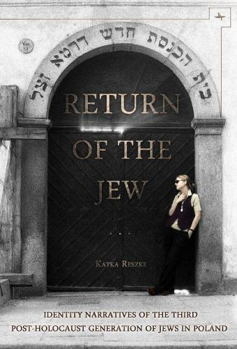Return of the Jew: Identity Narratives of the Third Post-Holocaust Generation of Jews in Poland - Jews of Poland (Paperback)