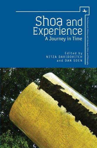 Shoa and Experience: A Journey in Time - The Holocaust: History and Literature, Ethics and Philosophy (Hardback)