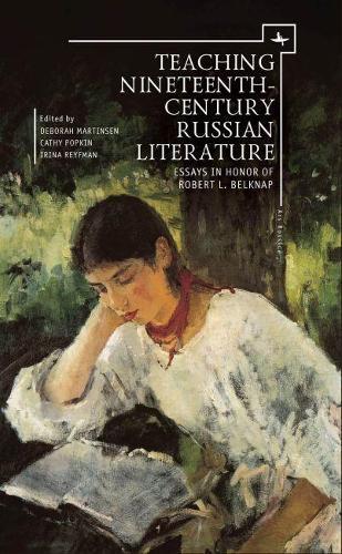 Teaching Nineteenth-Century Russian Literature: Essays in Honor of Robert L. Belknap - Ars Rossika (Hardback)