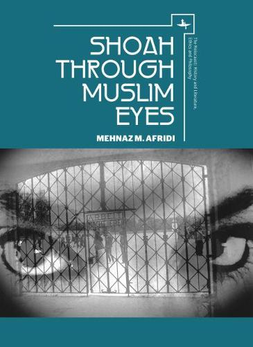 Shoah through Muslim Eyes - The Holocaust: History and Literature, Ethics and Philosophy (Hardback)