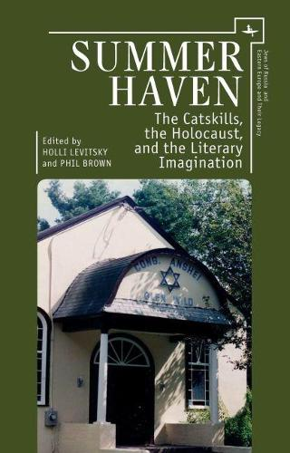 Summer Haven: The Catskills, the Holocaust, and the Literary Imagination - Jews of Russia & Eastern Europe and Their Legacy (Hardback)