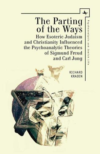 The Parting of the Ways: How Esoteric Judaism and Christianity Influenced the Psychoanalytic Theories of Sigmund Freud and Carl Jung - Psychoanalysis and Jewish Life (Hardback)