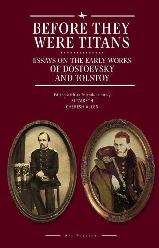 Before They Were Titans: Essays on the Early Works of Dostoevsky and Tolstoy - Ars Rossica (Hardback)