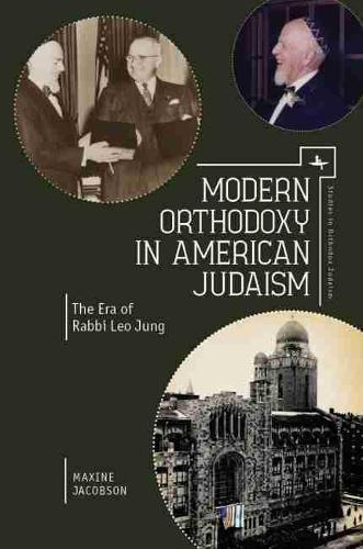 Modern Orthodoxy in American Judaism: The Era of Rabbi Leo Jung - Studies in Orthodox Judaism (Hardback)