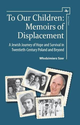 To Our Children: Memoirs of Displacement. A Jewish Journey of Hope and Survival in Twentieth-Century Poland and Beyond - Jews of Poland (Hardback)