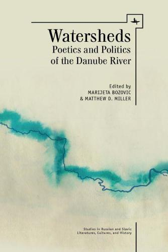 Watersheds: Poetics and Politics of the Danube River - Studies in Russian and Slavic Literatures, Cultures, and History (Hardback)