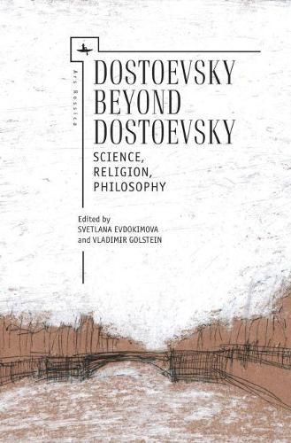 Dostoevsky Beyond Dostoevsky: Science, Religion, Philosophy - Ars Rossica (Hardback)