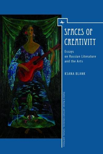 Spaces of Creativity: Essays on Russian Literature and the Arts - Studies in Russian and Slavic Literatures, Cultures, and History (Hardback)