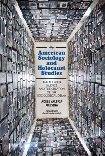 American Sociology and Holocaust Studies: The Alleged Silence and the Creation of the Sociological Delay - Perspectives in Jewish Intellectual Life (Hardback)