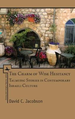 The Charm of Wise Hesitancy: Talmudic Stories in Contemporary Israeli Culture - Israel: Society, Culture, and History (Hardback)