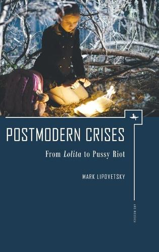 Postmodern Crises: From Lolita to Pussy Riot - Ars Rossica (Hardback)
