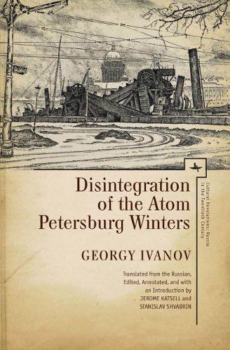 Disintegration of the Atom and Petersburg Winters - Cultural Revolutions: Russia in the Twentieth Century (Paperback)
