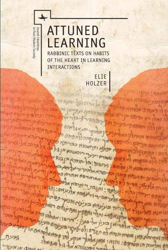 Attuned Learning: Rabbinic Texts on Habits of the Heart in Learning Interactions - Jewish Identity in Post-Modern Society (Paperback)