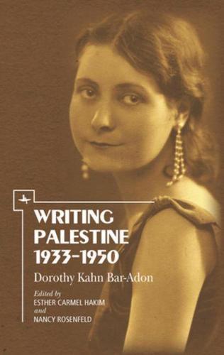 Writing Palestine 1933-1950: Dorothy Kahn Bar-Adon (Paperback)