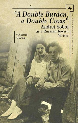 A Double Burden, a Double Cross: Andrei Sobol as a Russian-Jewish Writer - Jews of Russia & Eastern Europe and Their Legacy (Hardback)