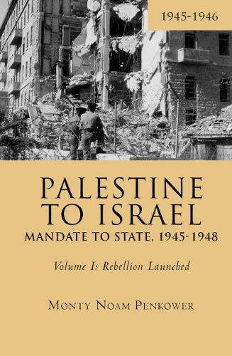 Palestine to Israel: Mandate to State, 1945-1948 (Volume I): Rebellion Launched, 1945-1946 - Touro College Press Books (Paperback)