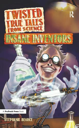 Insane Inventors - Twisted True Tales from Science (Paperback)