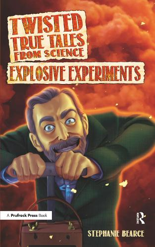 Explosive Experiments - Twisted True Tales from Science (Paperback)
