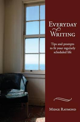 Everyday Writing: Tips and Prompts to Fit Your Regularly Scheduled Life (Paperback)