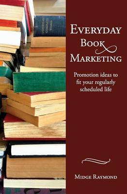 Everyday Book Marketing: Promotion Ideas to Fit Your Regularly Scheduled Life (Paperback)