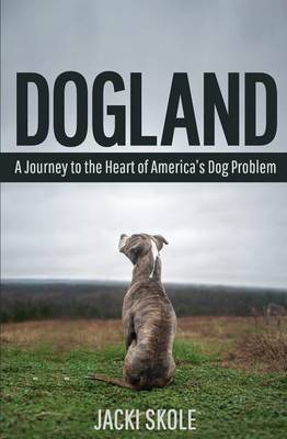 Dogland: A Journey to the Heart of America's Dog Problem (Paperback)