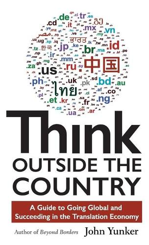 Think Outside the Country: A Guide to Going Global and Succeeding in the Translation Economy (Hardback)