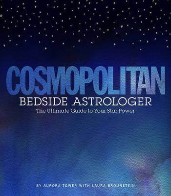 Cosmopolitan Bedside Astrologer: The Ultimate Guide to Your Star Power (Hardback)