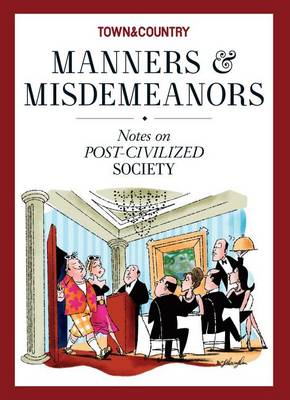 Town & Country: Manners & Misdemeanors: Notes on the Hazards of Post Civilized Society (Hardback)