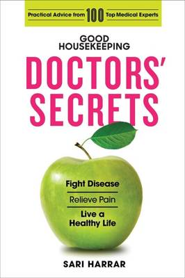 Good Housekeeping Doctors' Secrets: Fight Disease, Relieve Pain, and Live a Healthy Life with Practical Advice from 100 Top Medical Experts (Hardback)