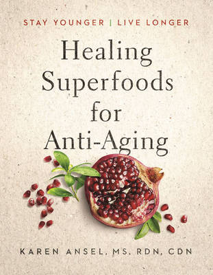 Healing Superfoods for Anti-Aging: Stay Younger, Live Longer (Hardback)