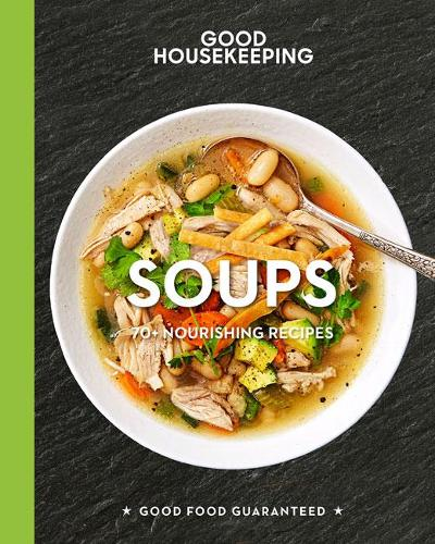 Good Housekeeping Soups: 70+ Nourishing Recipes (Hardback)
