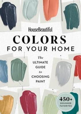 House Beautiful: Colors for Your Home: The Ultimate Guide to Choosing Paint (Paperback)