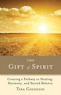 Gift of Spirit: Creating a Pathway to Healing, Harmony, and Sacred Balance (Paperback)