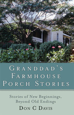 Grandad's Farmhouse Porch Stories: Stories of New Beginnings, Beyond the Old Endings (Paperback)