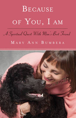 Because of You, I am: A Spiritual Quest with Man's Best Friend (Paperback)
