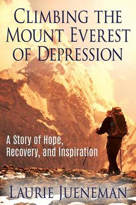 Climbing the Mount Everest of Depression: A Story of Hope, Recovery, and Inspiration (Paperback)