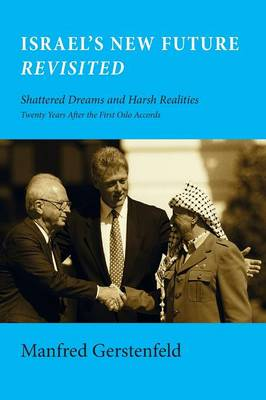 Israel's New Future Revisited: Shattered Dreams and Harsh Realities, Twenty Years After the First Oslo Accords (Paperback)