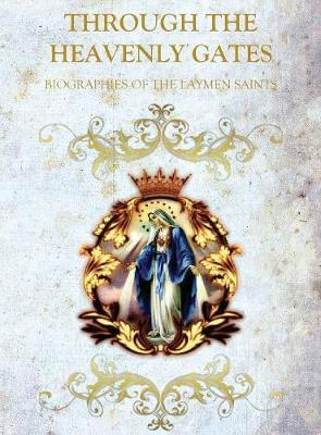 Through the Heavenly Gates: The New Revised Edition: Biographies of the Saints Book 3 of 3: The Path of Obedience: Layman Saints - Through the Heavenly Gates 3 (Hardback)