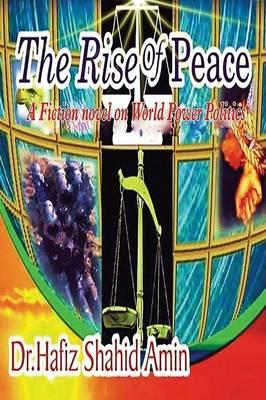The Rise of Peace: A Fiction Novel on World Power Politics (Paperback)