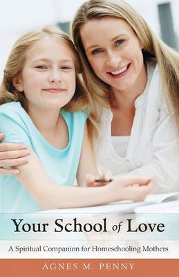 Your School of Love: A Spiritual Companion for Homeschooling Mothers (Paperback)