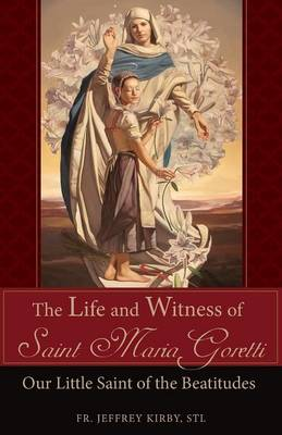 The Life and Witness of Saint Maria Goretti: Our Little Saint of the Beatitudes (Paperback)