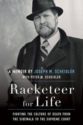 Racketeer for Life: Fighting the Culture of Death from the Sidewalk to the Supreme Court (Hardback)