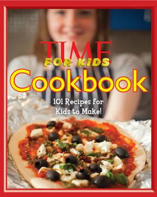 Time for Kids: Cookbook: 101 Recipes for Kids to Make! (Hardback)