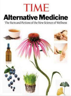Time Alternative Medicine: The Facts and Fictions of the New Science of Wellness (Hardback)