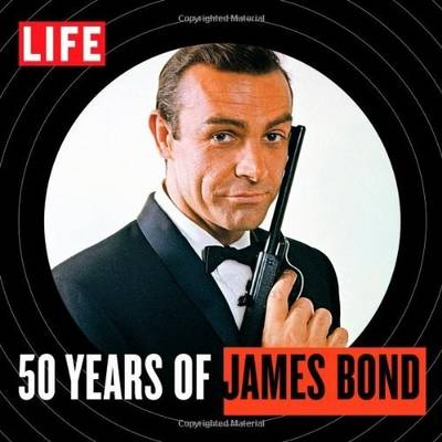 LIFE: 50 Years of James Bond: On the Run with 007, from Dr No to Skyfall (Hardback)