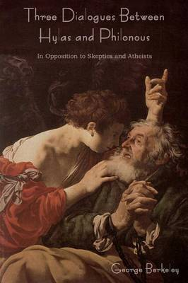 Three Dialogues Between Hylas and Philonous (in Opposition to Skeptics and Atheists) (Paperback)
